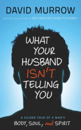 What Your Husband Isn't Telling You:  A Guided Tour of a Man's Body, Soul and Spirit