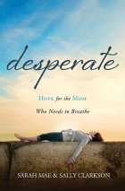Desperate by Sarah Mae & Sally Clarkson
